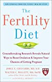 The Fertility Diet: Groundbreaking Research Reveals Natural Ways to Boost Ovulation and Improve Your Chances of Getting Pregnant...