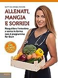 Allenati, mangia e sorridi: Riequilibra l'intestino e torna in forma con il programma Re-Start